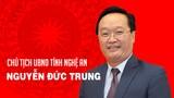 [Infographics] Chân dung tân Chủ tịch UBND tỉnh Nghệ An Nguyễn Đức Trung