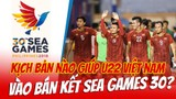 U22 Việt Nam vẫn có khả năng bị loại khỏi bán kết SEA Games 30?
