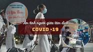 Ấm tình người giữa tâm dịch Covid -19
