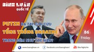 Putin ra tay giải cứu Tổng thống Ukraine trong đêm như thế nào?