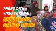 Phòng dịch virus Corona: Khẩu trang giá leo thang
