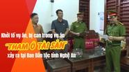 Khởi tố vụ án, bị can trong vụ án 'tham ô tài sản' xảy ra tại Ban Dân tộc tỉnh Nghệ An