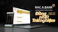 Dịch vụ Internet Banking & Mobile Banking phiên bản mới từ BAC A BANK