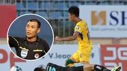 Cựu trọng tài FIFA  nói gì giữa tranh cãi trận Quảng Nam - SLNA?