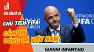 Chủ tịch FIFA cảm ơn bóng đá Việt Nam