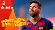 Messi yêu cầu ra đi ngay lập tức; Nhiều cầu thủ U22 lọt tầm ngắm ông Park