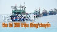 """Nghệ An: """"Tàu 67"""" bám biển thu lãi khoảng 300 triệu đồng/chuyến"""