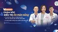 Workshop 'Chăm sóc và điều trị da mùa nắng' - 'cơ hội vàng' làm đẹp miễn phí vào ngày 2/8 tới