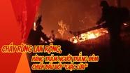 Clip cận cảnh cháy rừng, trắng đêm chiến đấu với 'giặc lửa'
