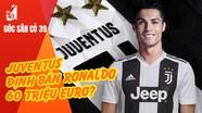 PSG cầm vé vàng chung kết Cup C1; Juventus định bán Ronaldo 60 triệu euro?