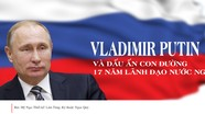 Vladimir Putin và dấu ấn 17 năm lãnh đạo nước Nga