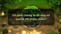 Bão lũ, sạt lở đất: Có phải chúng ta đã ứng xử quá tệ với thiên nhiên?