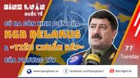 Cú ra đòn kinh điển của KGB Belarus và 'tiêu chuẩn kép' của phương Tây