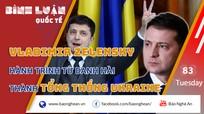 Vladimir Zelensky: Hành trình từ danh hài thành Tổng thống Ukraine