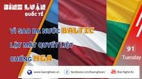 Vì sao ba nước Baltic lật mặt quyết liệt chống Nga?