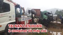 Clip cận cảnh tai nạn kinh hoàng giữa xe container và máy xúc