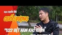 """Cựu tiền vệ Quốc Vượng: """"U22 VN không dễ đá khi gặp lại Indonesia tại chung kết SEA Games 30"""""""