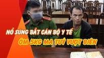 Ôm 5kg ma túy vượt biên, đối tượng người Lào bị công an Việt Nam dùng súng rượt đuổi như trong phim
