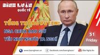 Tổng thống Putin: Nga chưa bao giờ yếu như người ta nghĩ