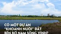 Có một dự án 'khoanh nuôi' đất bên bờ Nam sông Vinh?