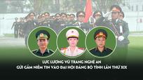Lực lượng vũ trang Nghệ An gửi gắm niềm tin vào Đại hội Đảng bộ tỉnh lần thứ XIX