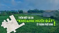 Thêm một dự án 'khoanh nuôi đất' ở thành phố Vinh!
