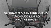 Những sai phạm về quy hoạch, chất lượng công trình ở Dự án Minh Khang