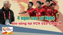 Chân dung 4 ngôi sao xứ Nghệ đang tỏa sáng ở U23 Việt Nam