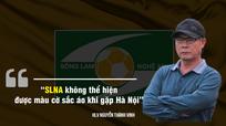 HLV Nguyễn Thành Vinh chỉ ra vấn đề chuyên môn của SLNA