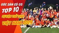 Góc sân cỏ 05: Top 10 sự kiện thể thao nổi bật Việt Nam 2019