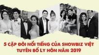 5 cặp đôi hot của showbiz Việt tuyên bố ly hôn năm 2019