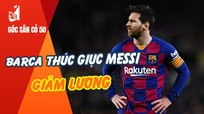 Viettel chạm một tay vào ngôi vương; Barca thúc giục Messi giảm lương
