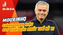 HLV Mourinho nhận giải thưởng thế kỷ; Trọng tài Việt Nam có thể điều hành World Cup