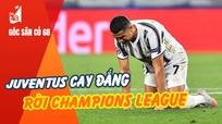 Juventus cay đắng rời Champions League; 3 đội V.League xin tiêm vaccine Covid-19
