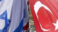 Thổ Nhĩ Kỳ và Israel chính thức bình thường hóa quan hệ