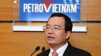 Chủ tịch Tập đoàn Dầu khí Việt Nam được điều chuyển về Bộ Công Thương