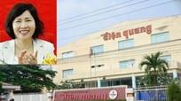 Cổ phiếu Điện Quang 'lao dốc' trước tin Thứ trưởng Hồ Thị Kim Thoa nguy cơ mất chức