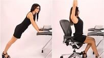 5 động tác giúp khỏe người, đẹp dáng có thể tập ngay tại bàn làm việc