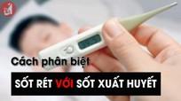 Dấu hiệu phân biệt sốt rét và sốt xuất huyết