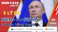 5 lý do khiến nước Nga 'thời đại' Putin trở nên hùng mạnh