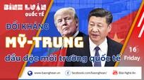 Đối kháng Mỹ-Trung 'đầu độc' môi trường quốc tế