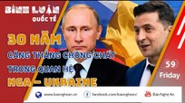 30 năm căng thẳng chồng chất trong quan hệ Nga – Ukraine