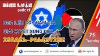 Nga tự tin sẽ có ảnh hưởng đến tiến trình hòa giải Israel – Palestine?