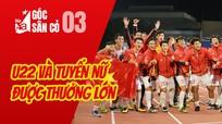 U22 Việt Nam và tuyển nữ nhận mưa tiền thưởng; SLNA tìm được thủ môn mới