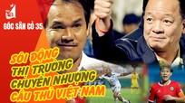 Sôi động thị trường chuyển nhượng cầu thủ Việt; Arsenal thất bại trước đội cuối bảng