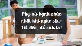 Phụ nữ hạnh phúc nhất khi nghe câu: Tết đến, để anh lo!