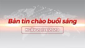 Bản tin chào buổi sáng ngày 20/11/2020