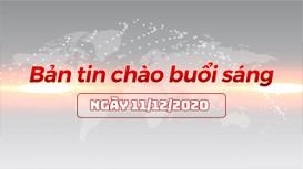 Bản tin chào buổi sáng ngày 11/12/2020