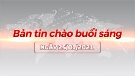 Bản tin chào buổi sáng ngày 25/01/2021