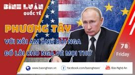 Phương Tây với nỗi ám ảnh bài Nga, đổ lỗi cho Nga về mọi thứ
